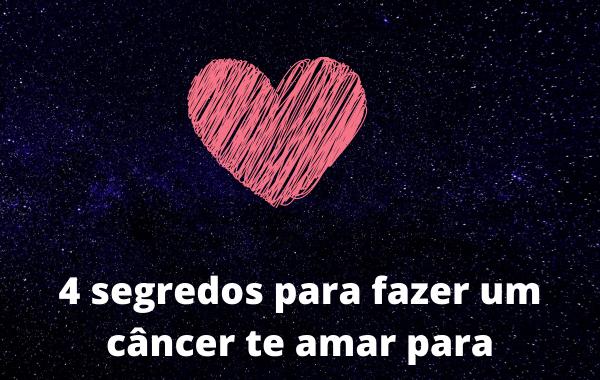 4-segredos-para-fazer-um-câncer-te-amar-para-sempre
