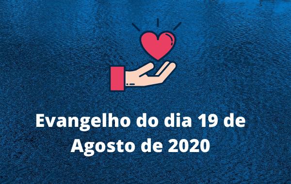 Evangelho do dia 19 de Agosto de 2020